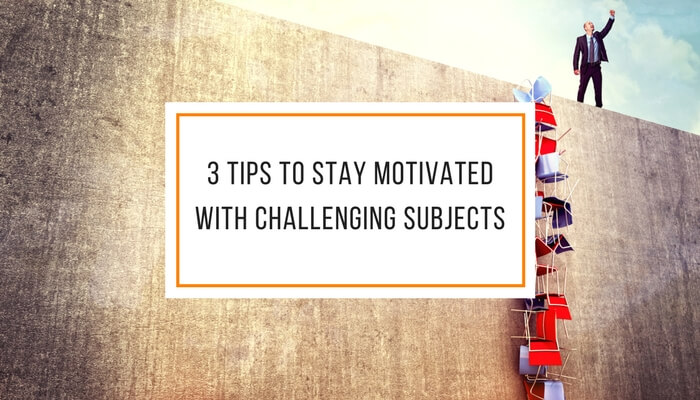 3 Tips to Stay Motivated with Challenging Subjects